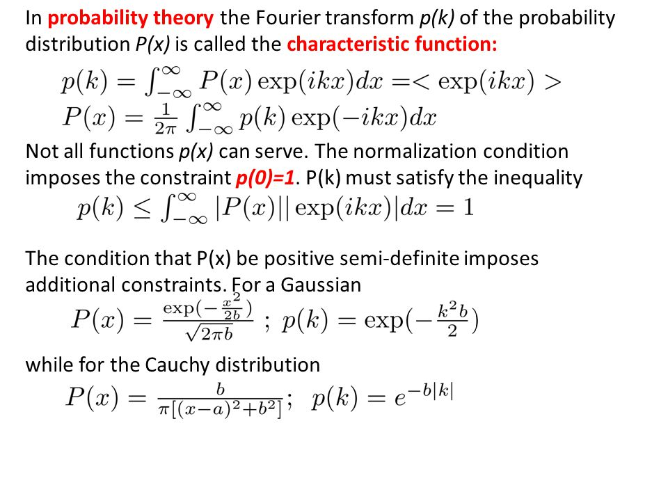 In probability theory the Fourier transform p(k) of the probability distribution P(x) is called the characteristic function: Not all functions p(x) ca