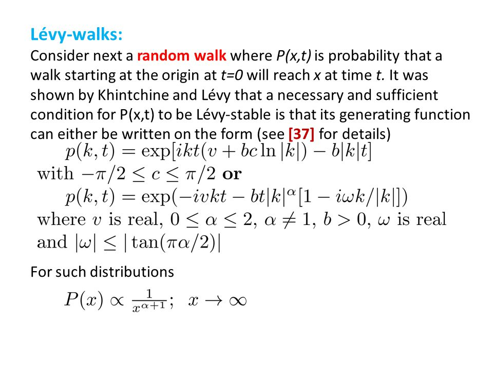 Lévy-walks: Consider next a random walk where P(x,t) is probability that a walk starting at the origin at t=0 will reach x at time t.