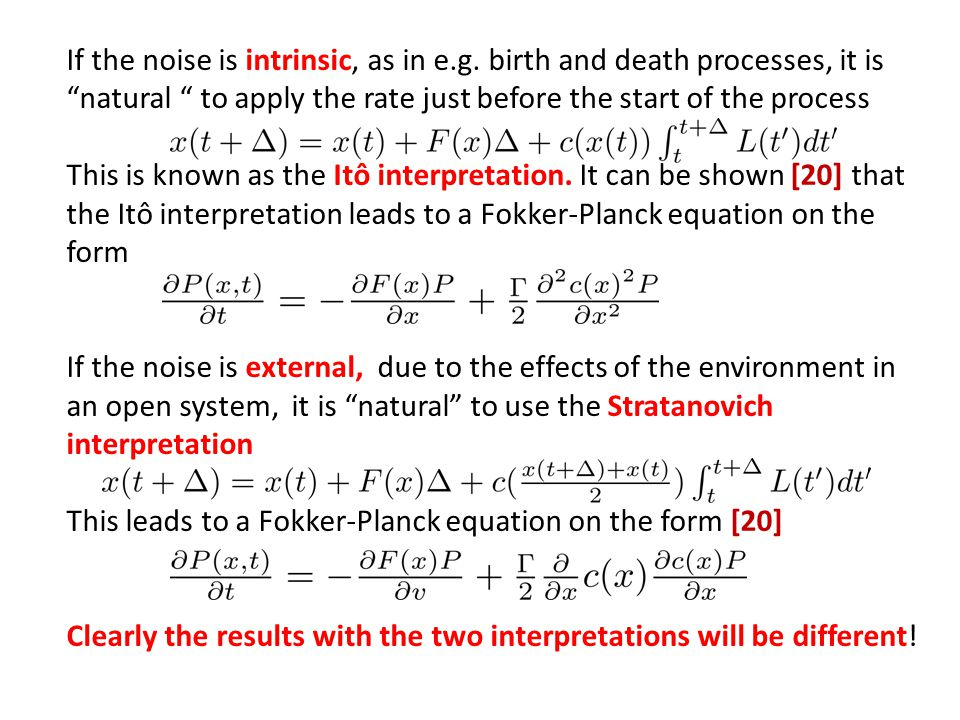 If the noise is intrinsic, as in e.g. birth and death processes, it is natural to apply the rate just before the start of the process This is known as