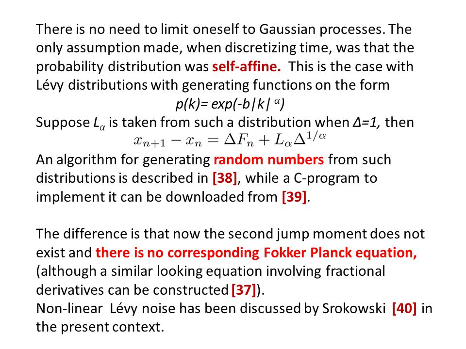 There is no need to limit oneself to Gaussian processes. The only assumption made, when discretizing time, was that the probability distribution was s
