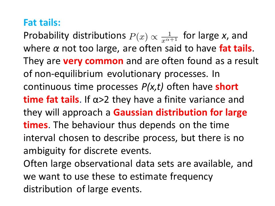 Fat tails: Probability distributions for large x, and where α not too large, are often said to have fat tails. They are very common and are often foun