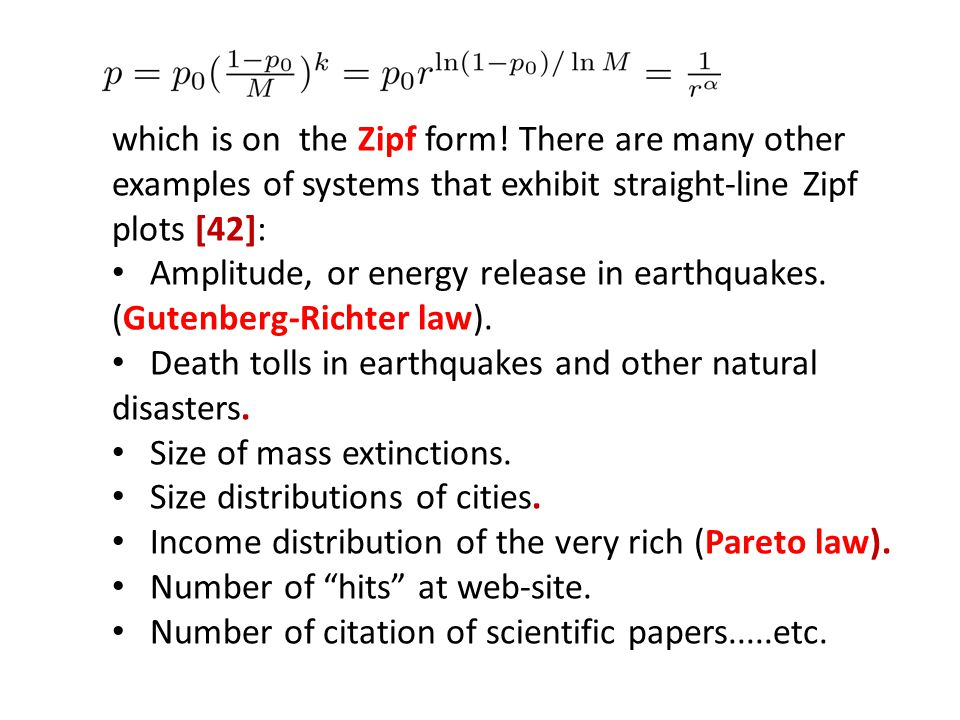 which is on the Zipf form! There are many other examples of systems that exhibit straight-line Zipf plots [42]: Amplitude, or energy release in earthq