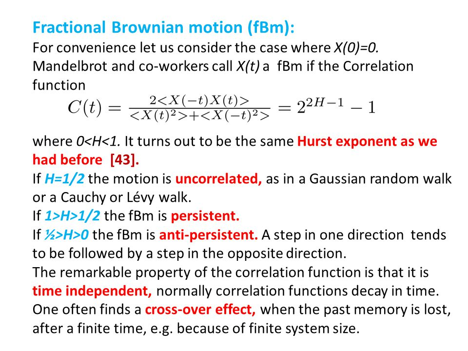 Fractional Brownian motion (fBm): For convenience let us consider the case where X(0)=0. Mandelbrot and co-workers call X(t) a fBm if the Correlation