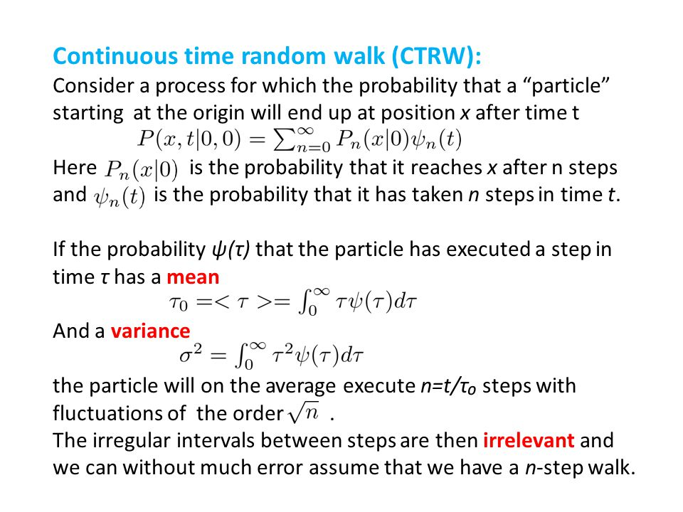 Continuous time random walk (CTRW): Consider a process for which the probability that a particle starting at the origin will end up at position x afte