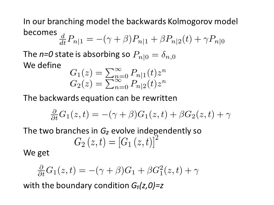 In our branching model the backwards Kolmogorov model becomes The n=0 state is absorbing so We define The backwards equation can be rewritten The two
