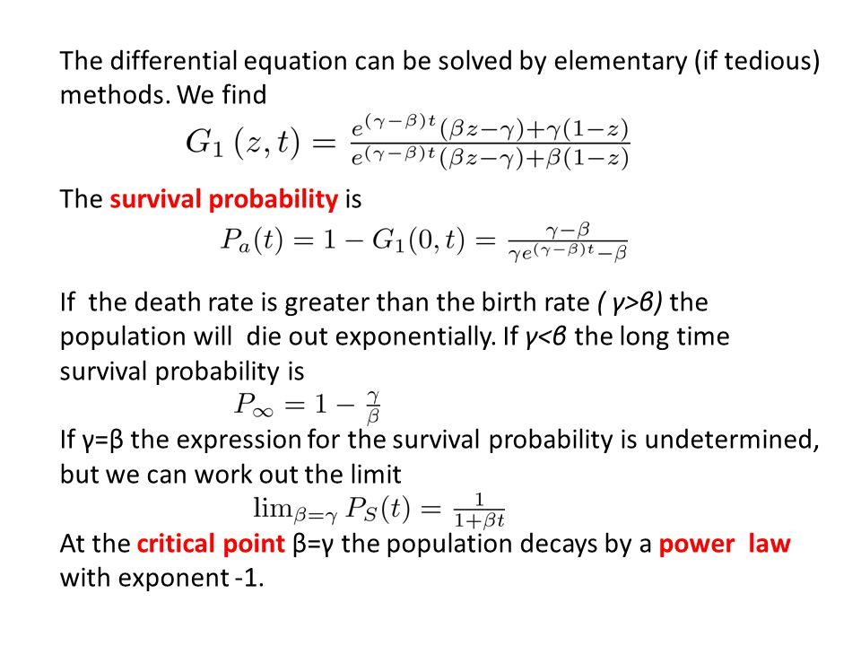 The differential equation can be solved by elementary (if tedious) methods. We find The survival probability is If the death rate is greater than the