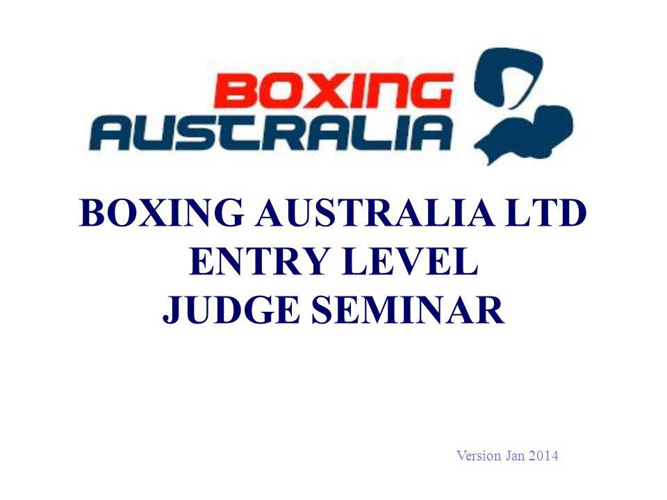 BOXING AUSTRALIA LTD ENTRY LEVEL JUDGE SEMINAR Version Jan 2014 1