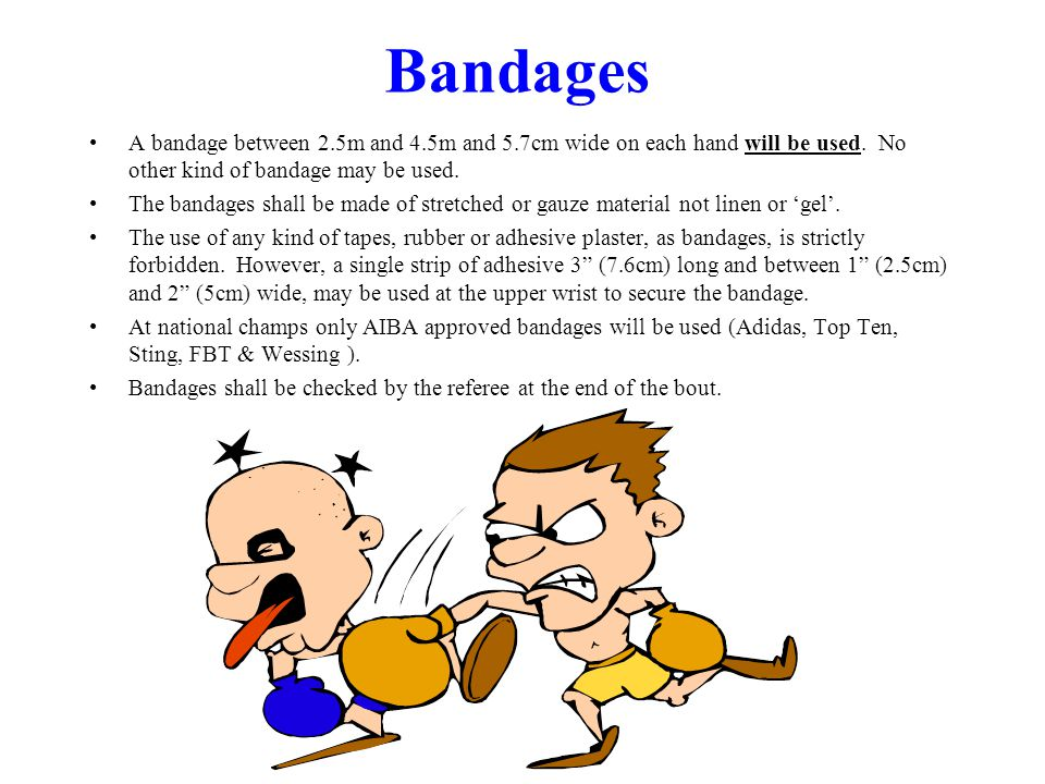 Bandages A bandage between 2.5m and 4.5m and 5.7cm wide on each hand will be used. No other kind of bandage may be used. The bandages shall be made of