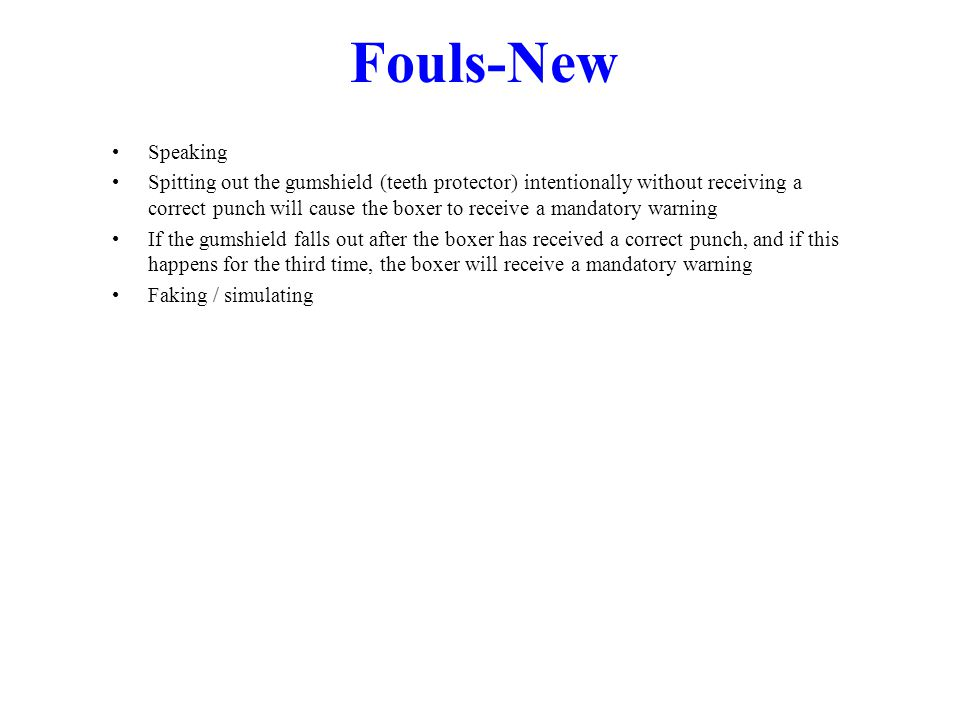 Fouls-New Speaking Spitting out the gumshield (teeth protector) intentionally without receiving a correct punch will cause the boxer to receive a mand