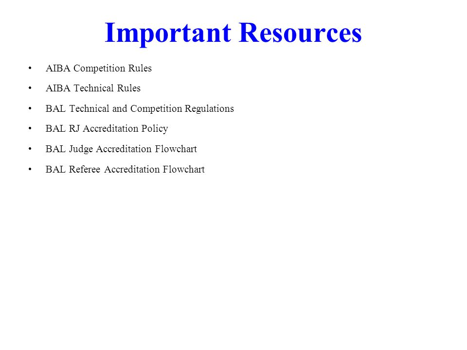Important Resources AIBA Competition Rules AIBA Technical Rules BAL Technical and Competition Regulations BAL RJ Accreditation Policy BAL Judge Accreditation Flowchart BAL Referee Accreditation Flowchart 3