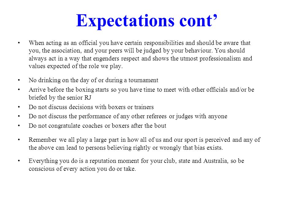 Expectations cont When acting as an official you have certain responsibilities and should be aware that you, the association, and your peers will be judged by your behaviour.