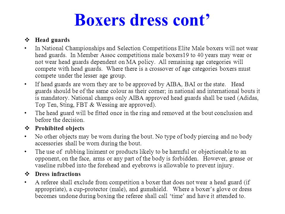 Boxers dress cont Head guards In National Championships and Selection Competitions Elite Male boxers will not wear head guards.