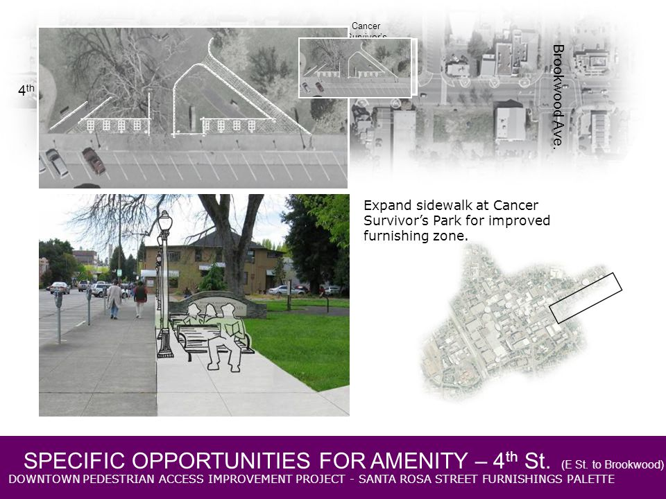DOWNTOWN PEDESTRIAN ACCESS IMPROVEMENT PROJECT - SANTA ROSA STREET FURNISHINGS PALETTE 4 th St. E St. Brookwood Ave. Cancer Survivors Park SPECIFIC OP