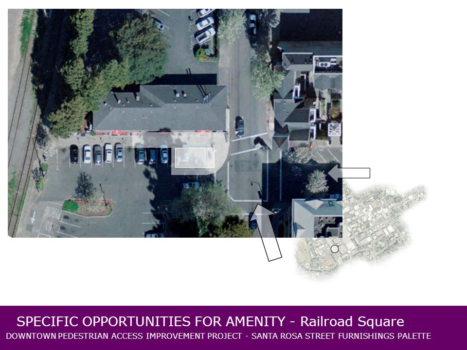 DOWNTOWN PEDESTRIAN ACCESS IMPROVEMENT PROJECT - SANTA ROSA STREET FURNISHINGS PALETTE SPECIFIC OPPORTUNITIES FOR AMENITY - Railroad Square