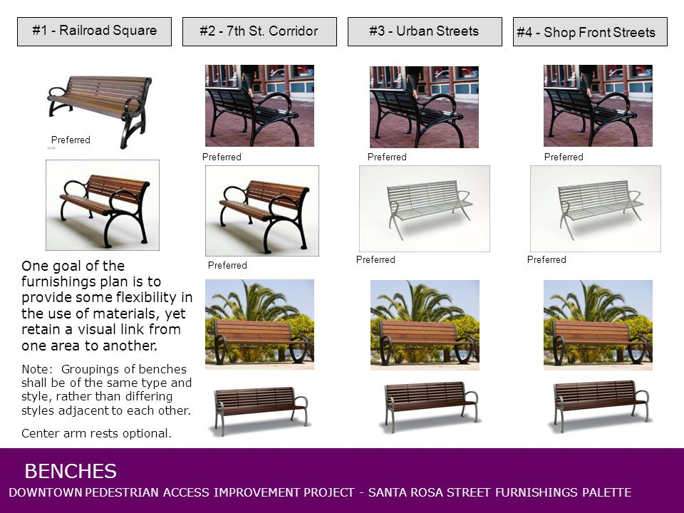 DOWNTOWN PEDESTRIAN ACCESS IMPROVEMENT PROJECT - SANTA ROSA STREET FURNISHINGS PALETTE BENCHES #1 - Railroad Square #2 - 7th St. Corridor#3 - Urban St