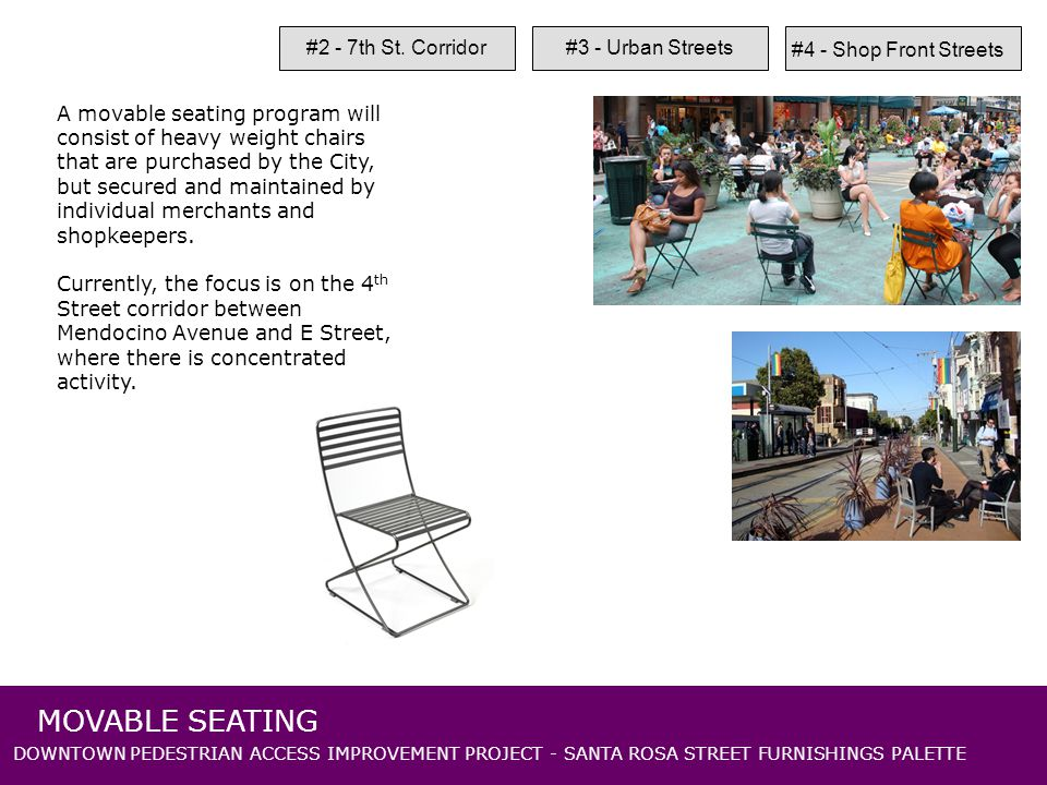 DOWNTOWN PEDESTRIAN ACCESS IMPROVEMENT PROJECT - SANTA ROSA STREET FURNISHINGS PALETTE MOVABLE SEATING #2 - 7th St.