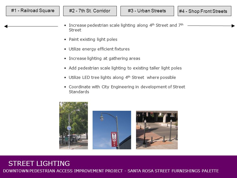 DOWNTOWN PEDESTRIAN ACCESS IMPROVEMENT PROJECT - SANTA ROSA STREET FURNISHINGS PALETTE STREET LIGHTING #1 - Railroad Square #2 - 7th St.