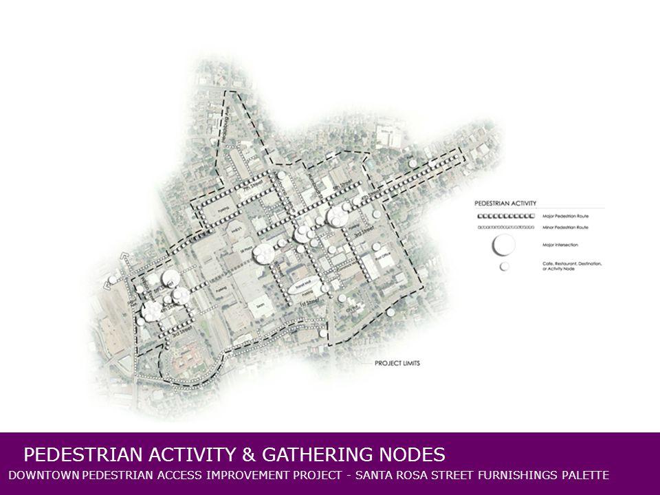 DOWNTOWN PEDESTRIAN ACCESS IMPROVEMENT PROJECT - SANTA ROSA STREET FURNISHINGS PALETTE PEDESTRIAN ACTIVITY & GATHERING NODES