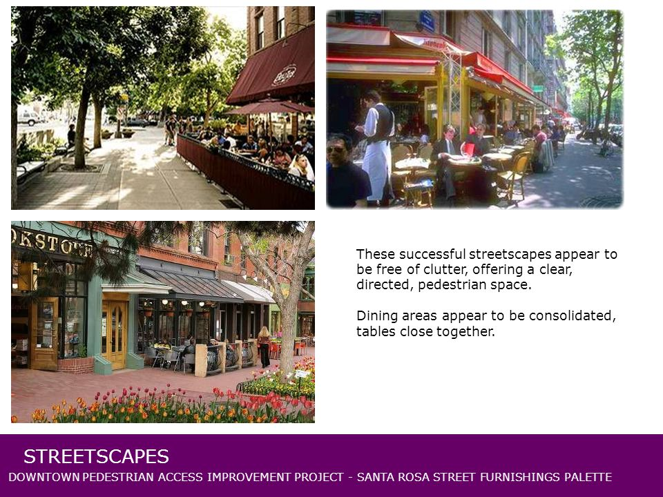 DOWNTOWN PEDESTRIAN ACCESS IMPROVEMENT PROJECT - SANTA ROSA STREET FURNISHINGS PALETTE STREETSCAPES These successful streetscapes appear to be free of