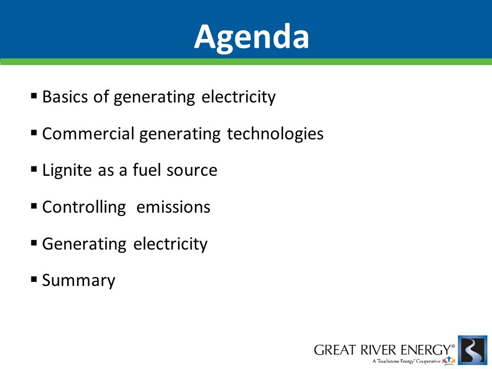 Basics of generating electricity Commercial generating technologies Lignite as a fuel source Controlling emissions Generating electricity Summary Agen