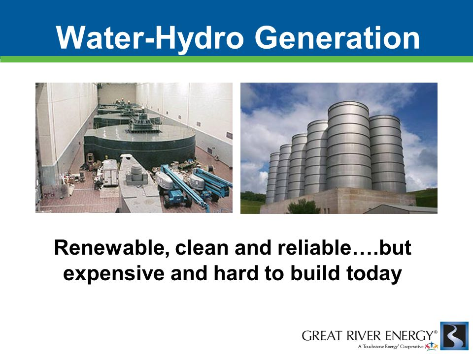 Water-Hydro Generation Renewable, clean and reliable….but expensive and hard to build today