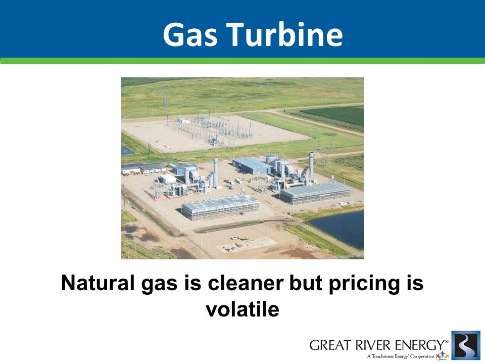 Gas Turbine Natural gas is cleaner but pricing is volatile