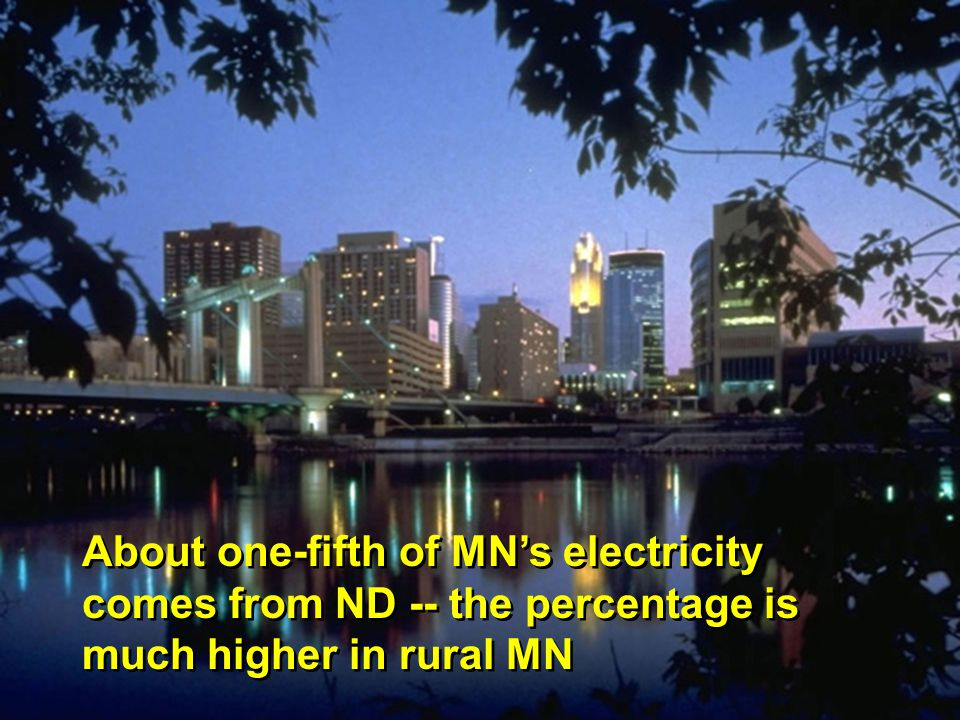 About one-fifth of MNs electricity comes from ND -- the percentage is much higher in rural MN