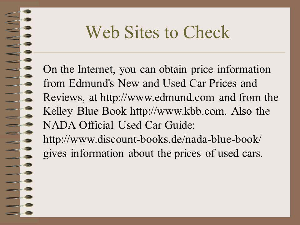 Web Sites to Check On the Internet, you can obtain price information from Edmund's New and Used Car Prices and Reviews, at http://www.edmund.com and f