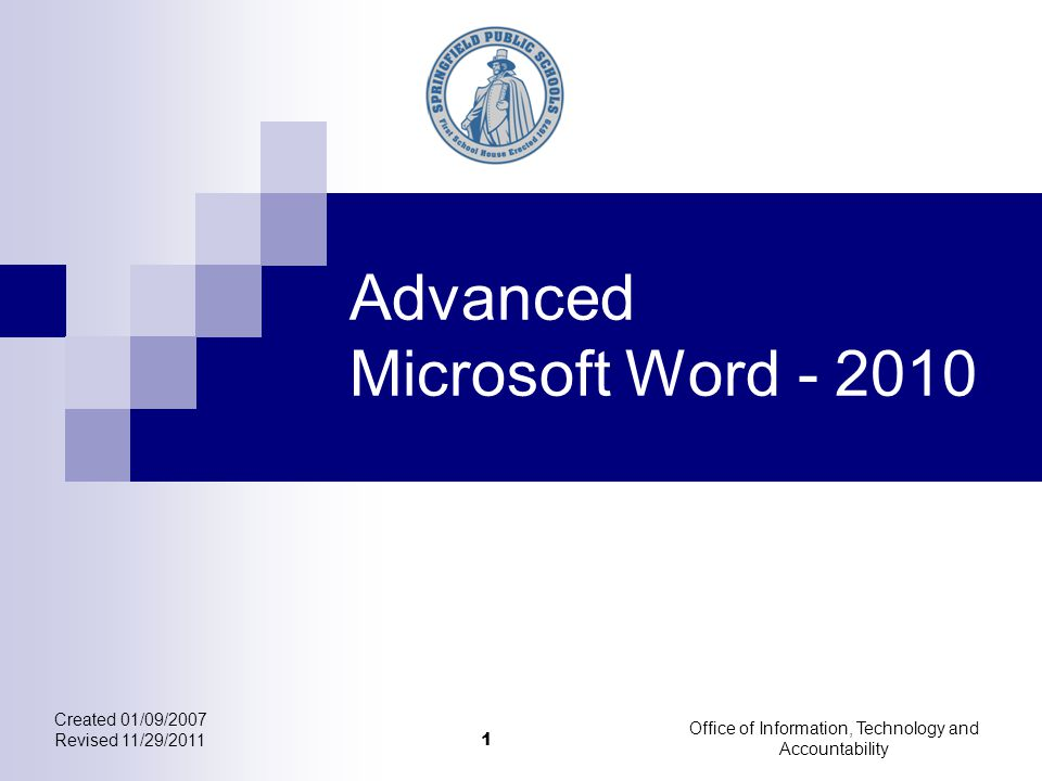 Office of Information, Technology and Accountability Advanced Microsoft Word - 2010 Created 01/09/2007 Revised 11/29/2011 1