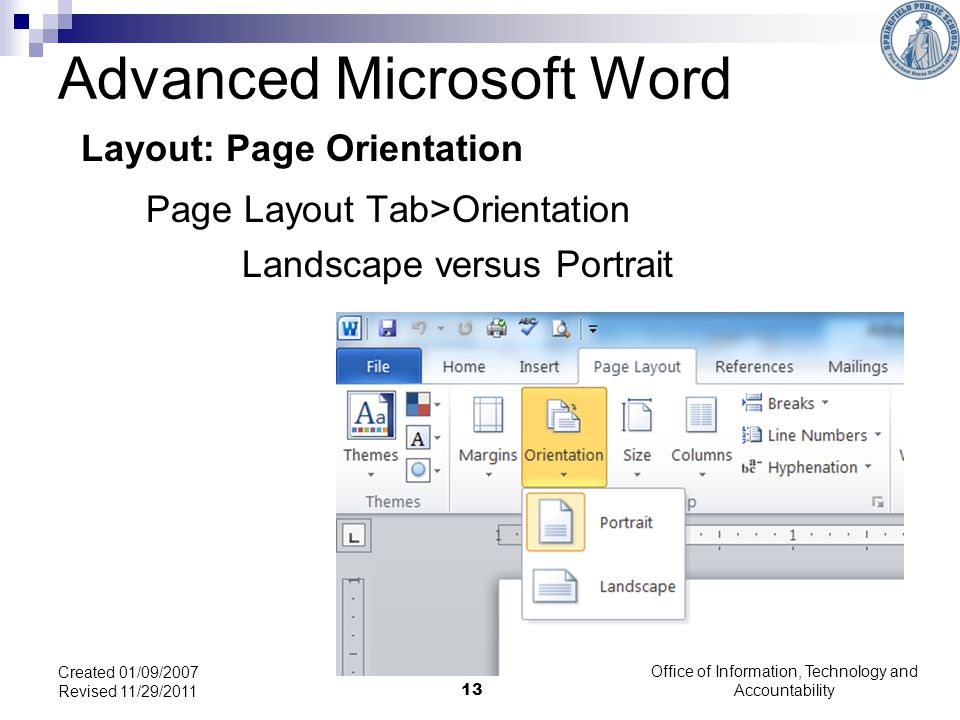 Advanced Microsoft Word Layout: Page Orientation Page Layout Tab>Orientation Landscape versus Portrait Office of Information, Technology and Accountability13 Created 01/09/2007 Revised 11/29/2011