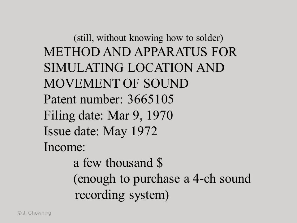 © J. Chowning (still, without knowing how to solder) METHOD AND APPARATUS FOR SIMULATING LOCATION AND MOVEMENT OF SOUND Patent number: 3665105 Filing