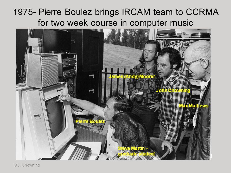 1975- Pierre Boulez brings IRCAM team to CCRMA for two week course in computer music © J. Chowning Photo Patte Wood Pierre Boulez James (Andy) Moorer