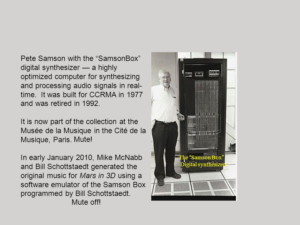 Pete Samson with the SamsonBox digital synthesizer a highly optimized computer for synthesizing and processing audio signals in real- time. It was bui