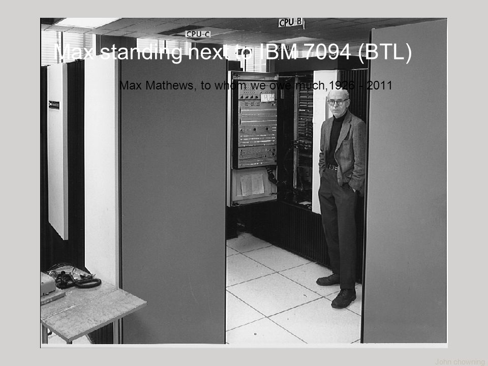 John chowning Max standing next to IBM 7094 (BTL) Max Mathews, to whom we owe much,1926 - 2011