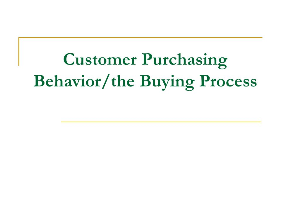 Customer Purchasing Behavior/the Buying Process