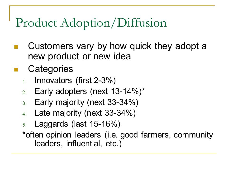 Product Adoption/Diffusion Customers vary by how quick they adopt a new product or new idea Categories 1.