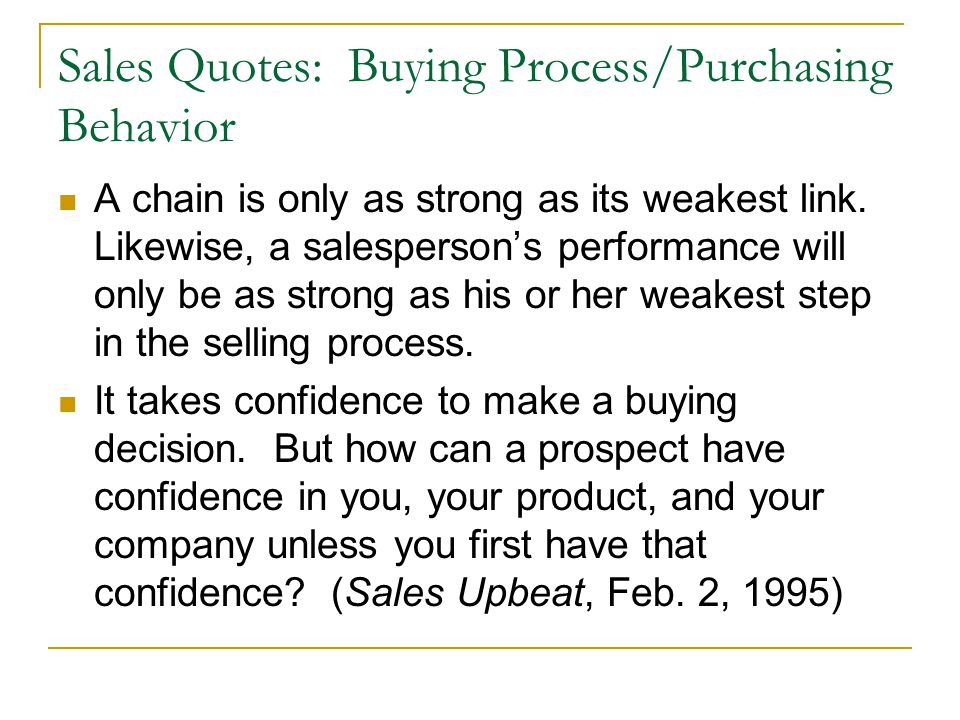 Sales Quotes: Buying Process/Purchasing Behavior A chain is only as strong as its weakest link.