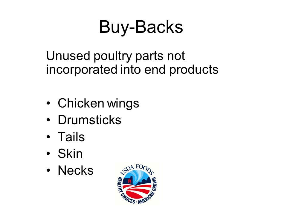 Buy-Backs Unused poultry parts not incorporated into end products Chicken wings Drumsticks Tails Skin Necks