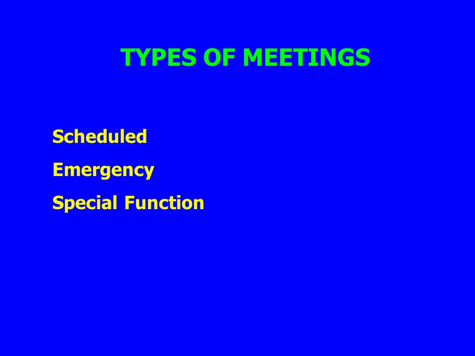 TYPES OF MEETINGS Scheduled Emergency Special Function