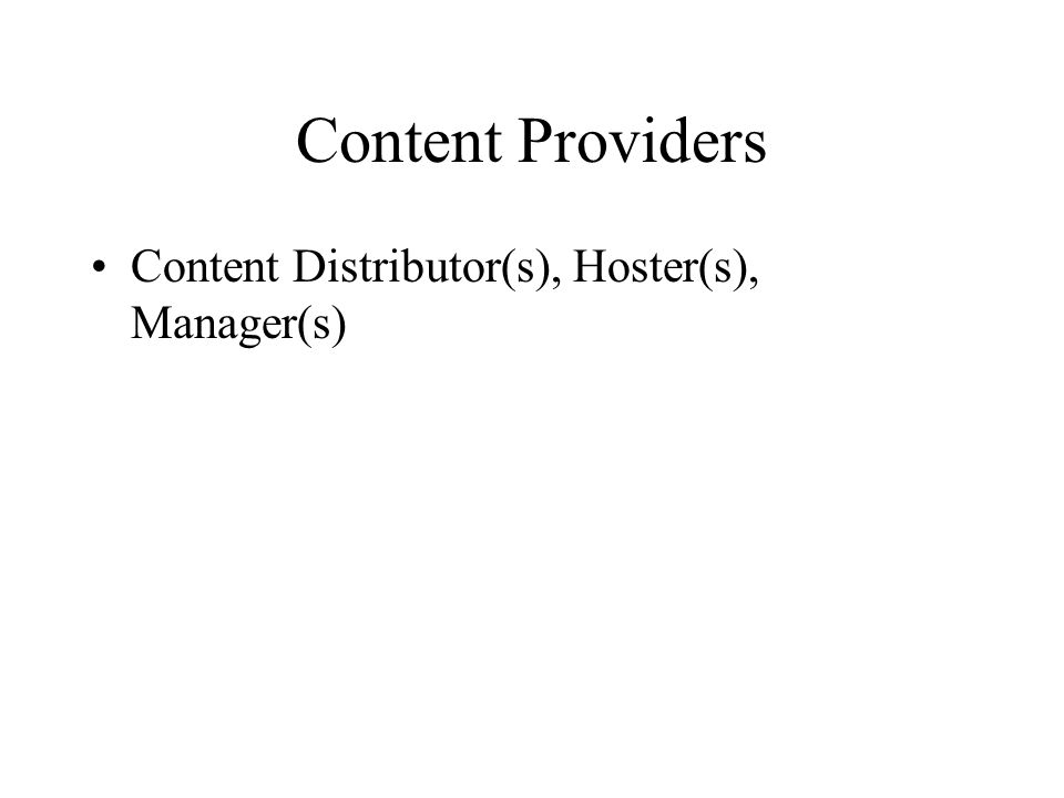 Content Providers Content Distributor(s), Hoster(s), Manager(s)