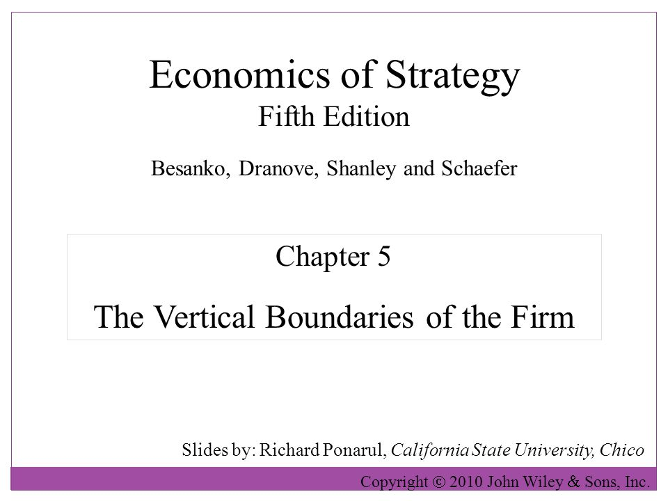 Economics of Strategy Fifth Edition Slides by: Richard Ponarul, California State University, Chico Copyright 2010 John Wiley Sons, Inc.
