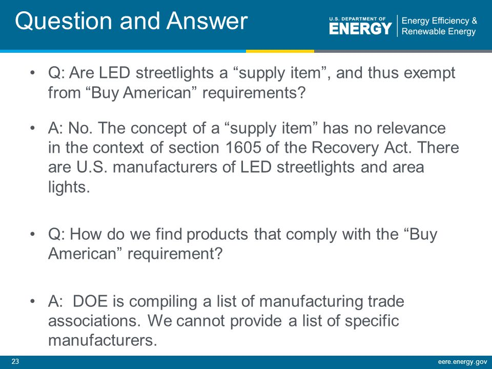 23eere.energy.gov Question and Answer Q: Are LED streetlights a supply item, and thus exempt from Buy American requirements.