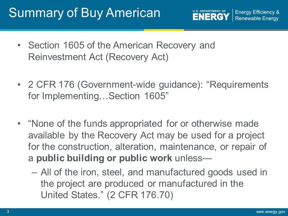 4eere.energy.gov Manufactured Goods There is no requirement with regard to the origin of components or subcomponents in manufactured goods used in a project, as long as the manufacturing occurs in the United States.