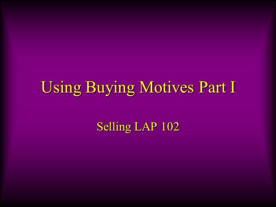 Using Buying Motives Part I Selling LAP 102