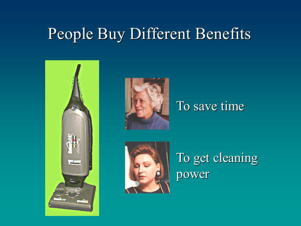 People Buy Different Benefits To get cleaning power To save time