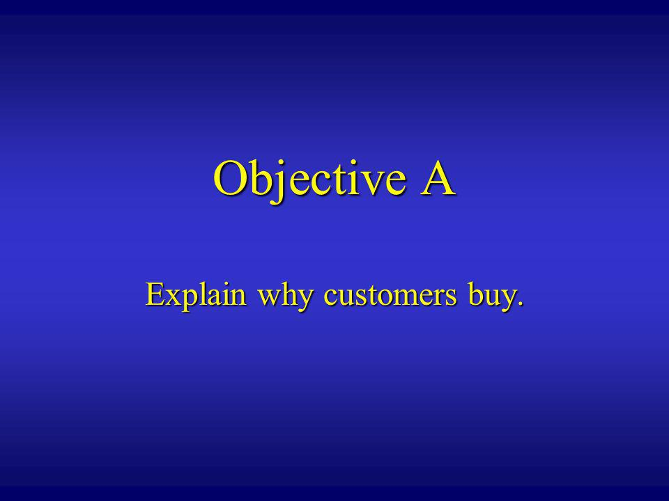 Objective A Explain why customers buy.