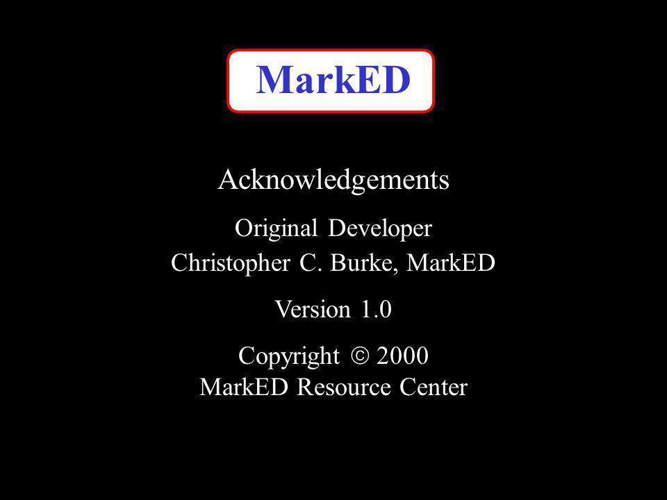 MarkED Acknowledgements Original Developer Christopher C. Burke, MarkED Version 1.0 Copyright 2000 MarkED Resource Center