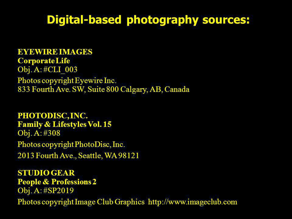Digital-based photography sources: EYEWIRE IMAGES Corporate Life Obj. A: #CLI_003 Photos copyright Eyewire Inc. 833 Fourth Ave. SW, Suite 800 Calgary,