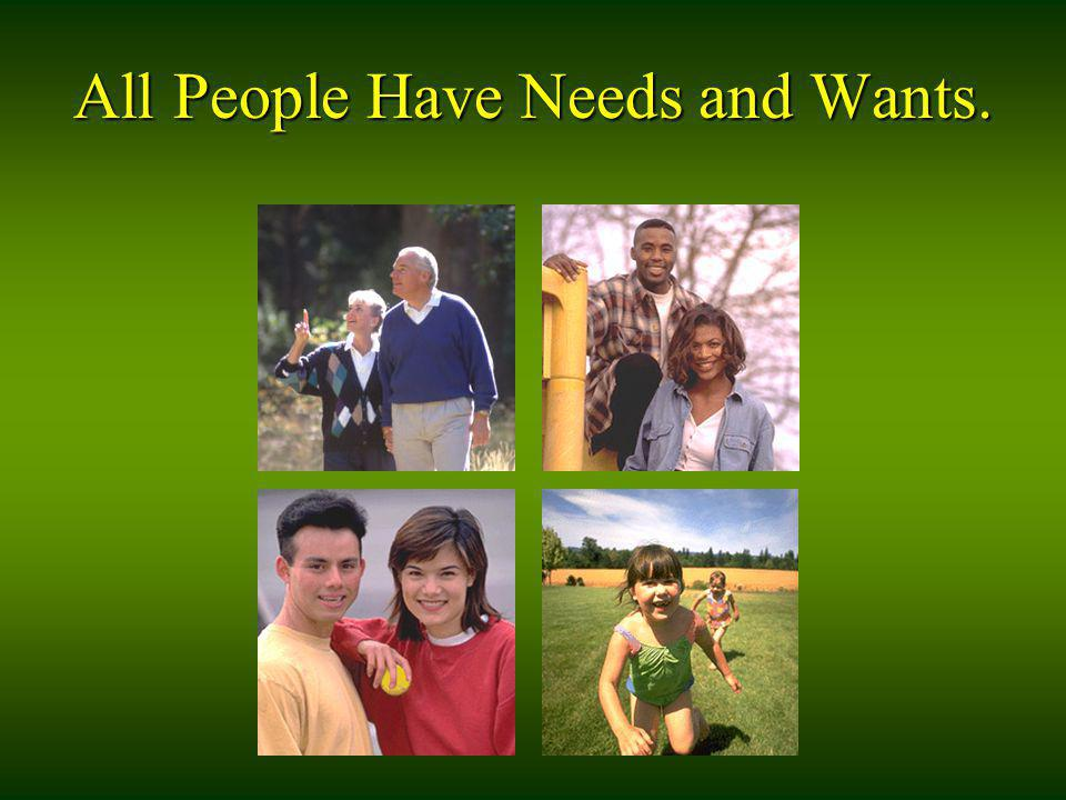 All People Have Needs and Wants.