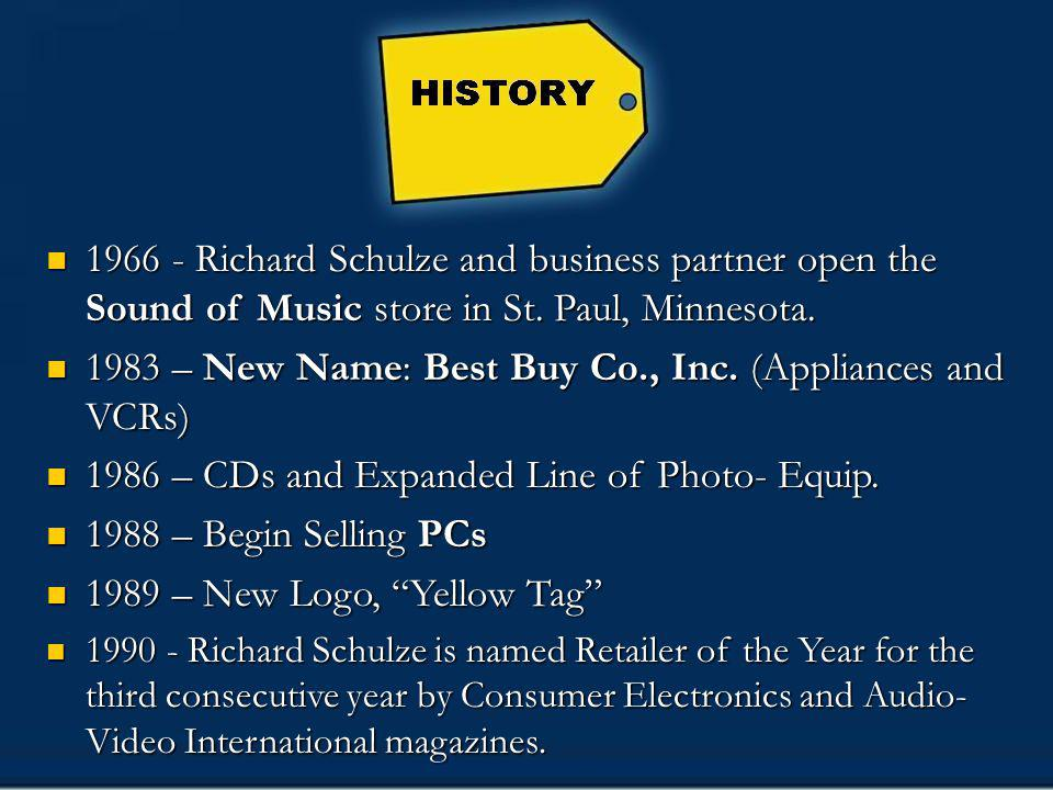 History 1966 - Richard Schulze and business partner open the Sound of Music store in St. Paul, Minnesota. 1966 - Richard Schulze and business partner